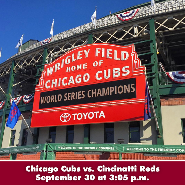 Joe Maddon's Lafayette Baseball Tour - Chicago Cubs vs. Cincinatti Reds at Wrigley Field - September 30 at 3:05 p.m.