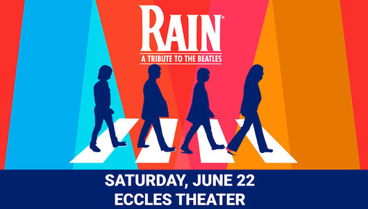 RAIN: A TRIBUTE TO THE BEATLES AT ECCLES THEATER EXPERIENCE: JUNE 22 (2 TICKETS) -...