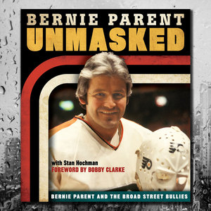 Bernie Parent UNMASKED Hardcover Book