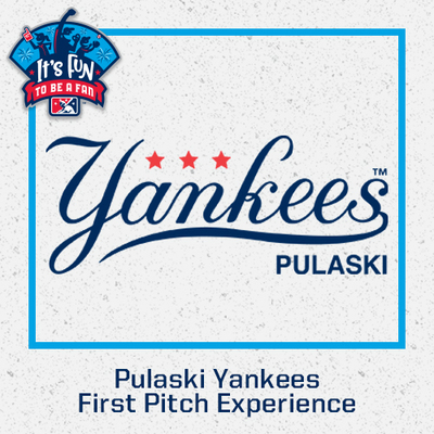 Pulaski Yankees First Pitch Experience