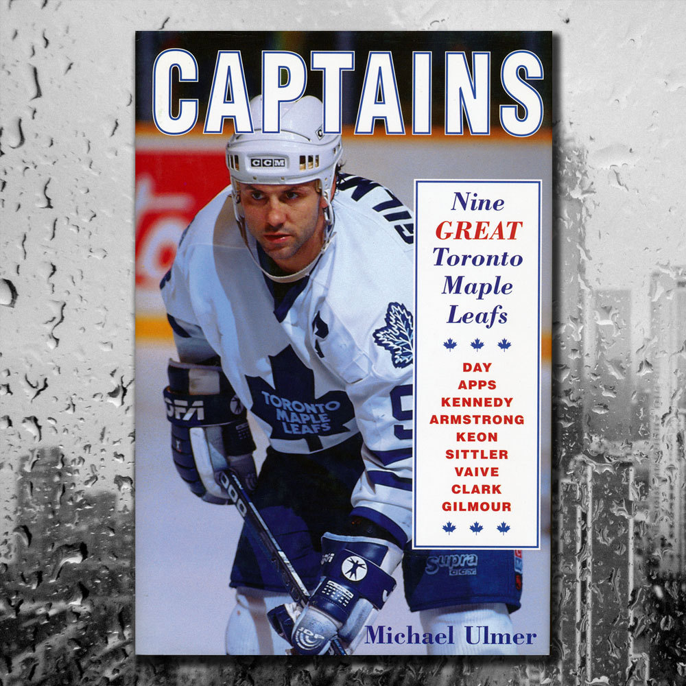 CAPTAINS Nine Great Toronto Maple Leafs Hardcover Book